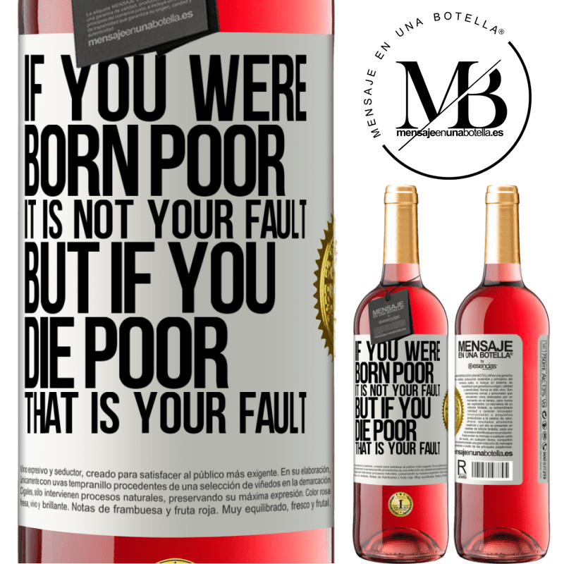 24,95 € Free Shipping | Rosé Wine ROSÉ Edition If you were born poor, it is not your fault. But if you die poor, that is your fault White Label. Customizable label Young wine Harvest 2020 Tempranillo
