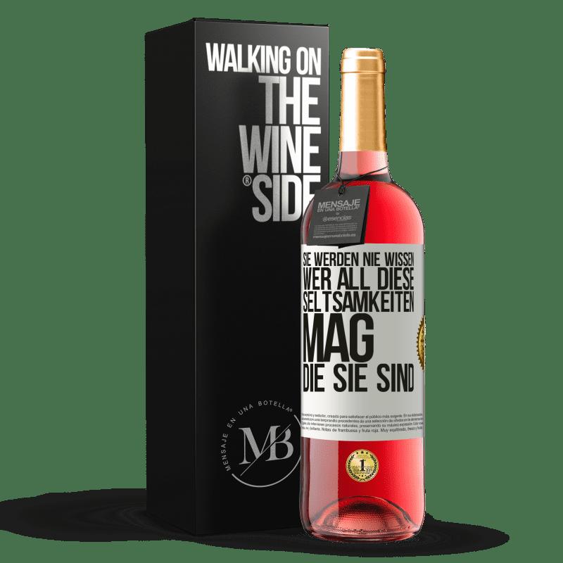 24,95 € Kostenloser Versand | Roséwein ROSÉ Ausgabe Sie werden nie wissen, wer all diese Seltsamkeiten mag, die Sie sind Weißes Etikett. Anpassbares Etikett Junger Wein Ernte 2020 Tempranillo