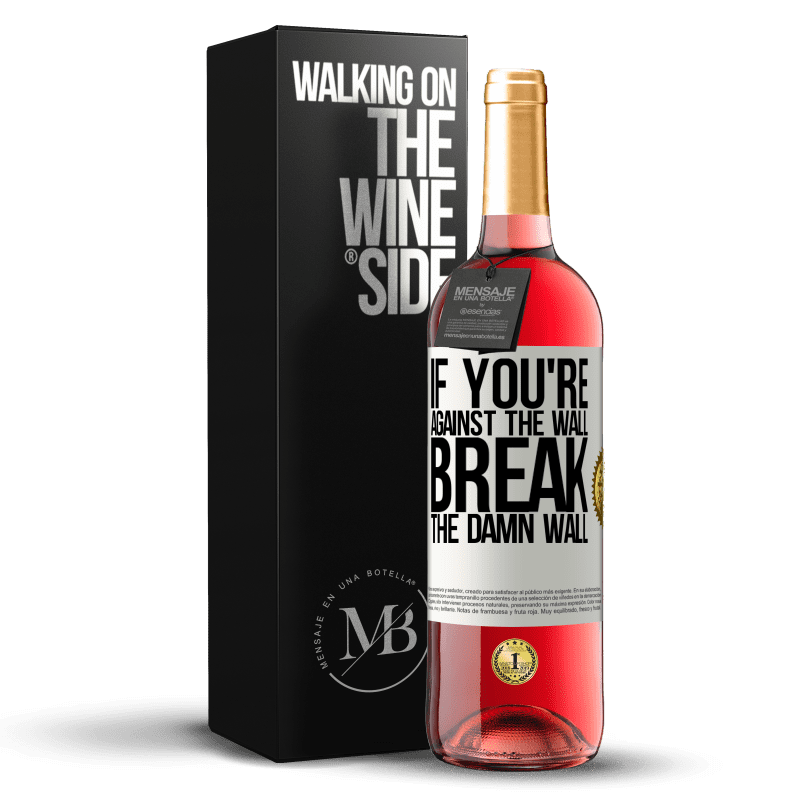 24,95 € Free Shipping   Rosé Wine ROSÉ Edition If you're against the wall, break the damn wall White Label. Customizable label Young wine Harvest 2020 Tempranillo