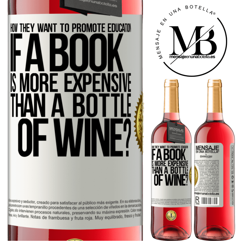 24,95 € Free Shipping   Rosé Wine ROSÉ Edition How they want to promote education if a book is more expensive than a bottle of wine White Label. Customizable label Young wine Harvest 2020 Tempranillo