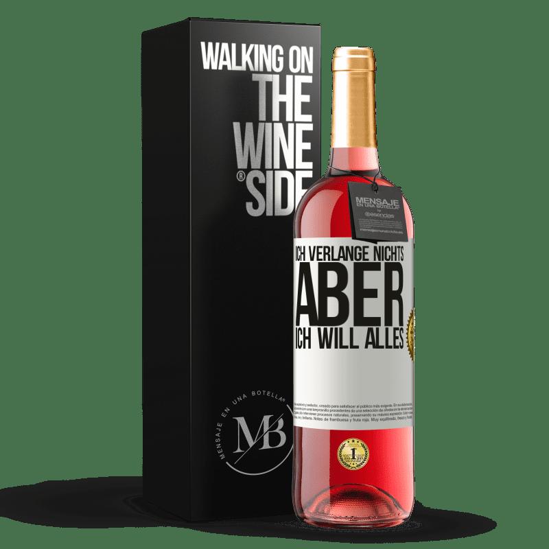 24,95 € Kostenloser Versand | Roséwein ROSÉ Ausgabe Ich verlange nichts, aber ich will alles Weißes Etikett. Anpassbares Etikett Junger Wein Ernte 2020 Tempranillo