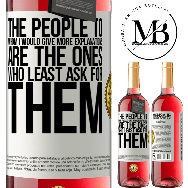 24,95 € Free Shipping | Rosé Wine ROSÉ Edition The people to whom I would give more explanations are the ones who least ask for them White Label. Customizable label Young wine Harvest 2020 Tempranillo