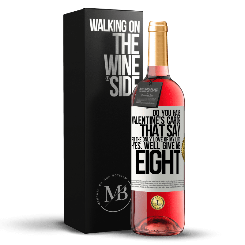 24,95 € Free Shipping | Rosé Wine ROSÉ Edition Do you have Valentine's cards that say: For the only love of my life? -Yes. Well give me eight White Label. Customizable label Young wine Harvest 2020 Tempranillo