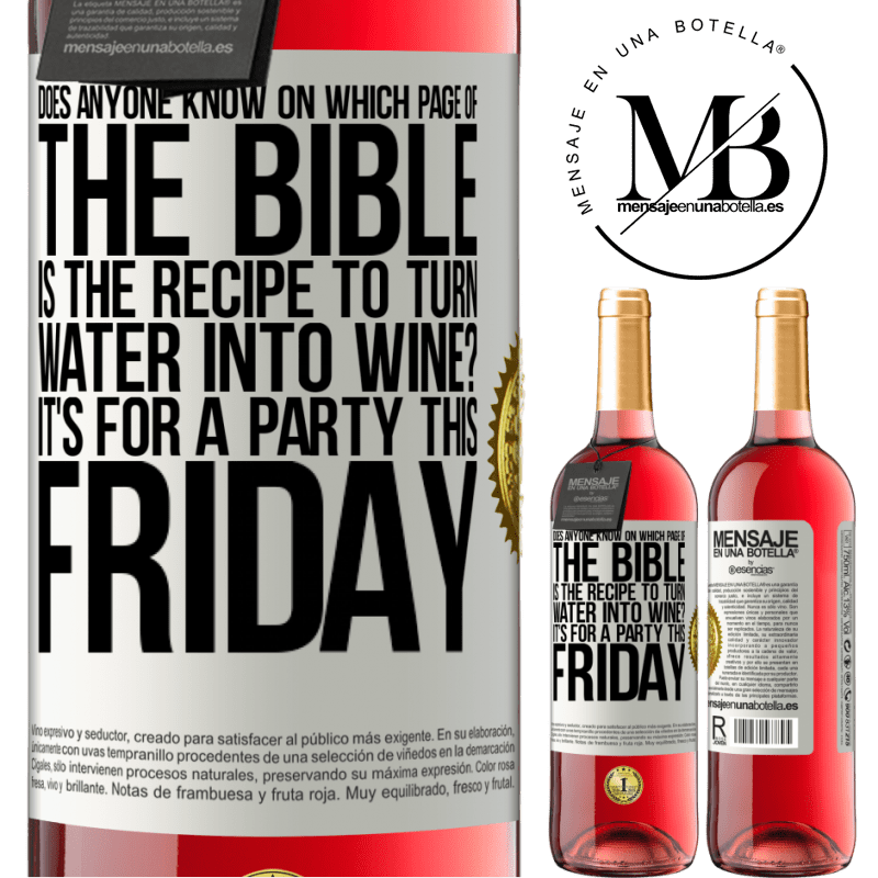 24,95 € Free Shipping | Rosé Wine ROSÉ Edition Does anyone know on which page of the Bible is the recipe to turn water into wine? It's for a party this Friday White Label. Customizable label Young wine Harvest 2020 Tempranillo