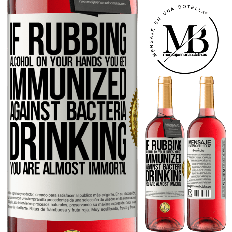 24,95 € Free Shipping | Rosé Wine ROSÉ Edition If rubbing alcohol on your hands you get immunized against bacteria, drinking it is almost immortal White Label. Customizable label Young wine Harvest 2020 Tempranillo