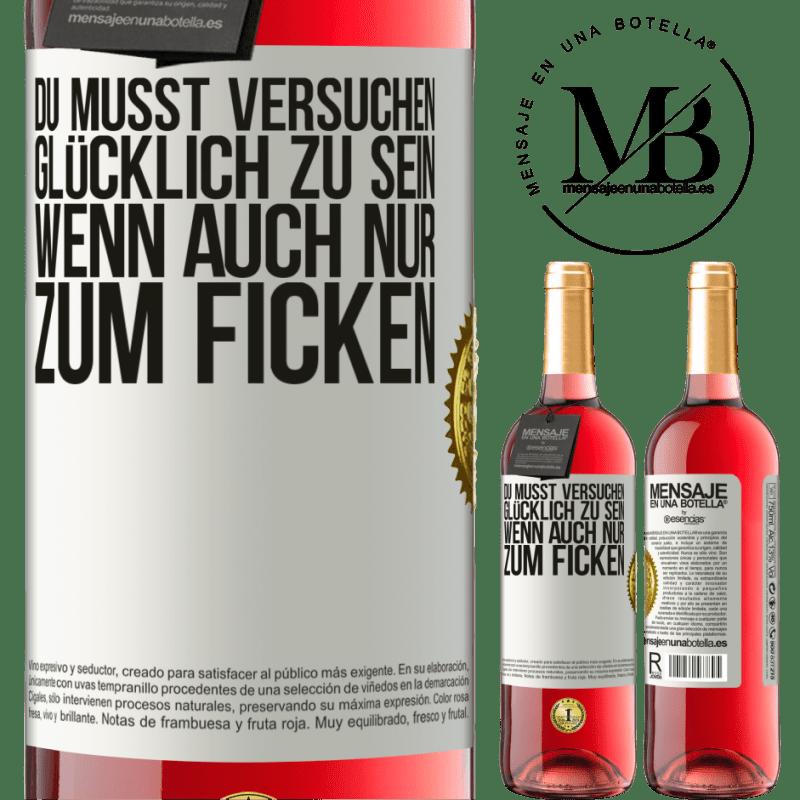 24,95 € Kostenloser Versand   Roséwein ROSÉ Ausgabe Du musst versuchen glücklich zu sein, wenn auch nur zum Ficken Weißes Etikett. Anpassbares Etikett Junger Wein Ernte 2020 Tempranillo