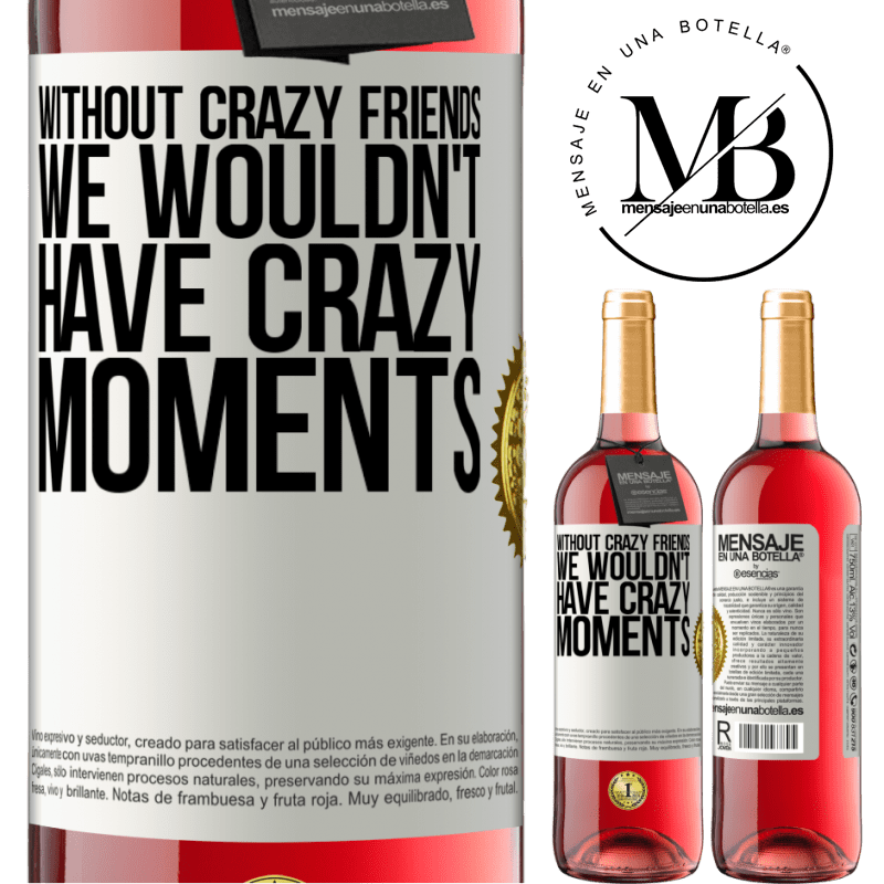 24,95 € Free Shipping   Rosé Wine ROSÉ Edition Without crazy friends, we wouldn't have crazy moments White Label. Customizable label Young wine Harvest 2020 Tempranillo