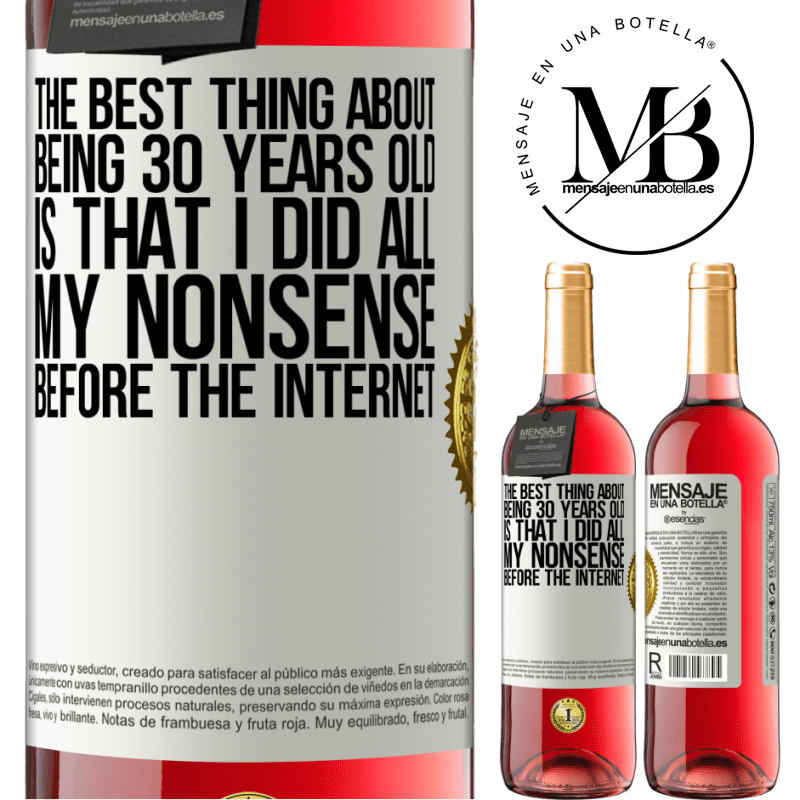 24,95 € Free Shipping | Rosé Wine ROSÉ Edition The best thing about being 30 years old is that I did all my nonsense before the Internet White Label. Customizable label Young wine Harvest 2020 Tempranillo