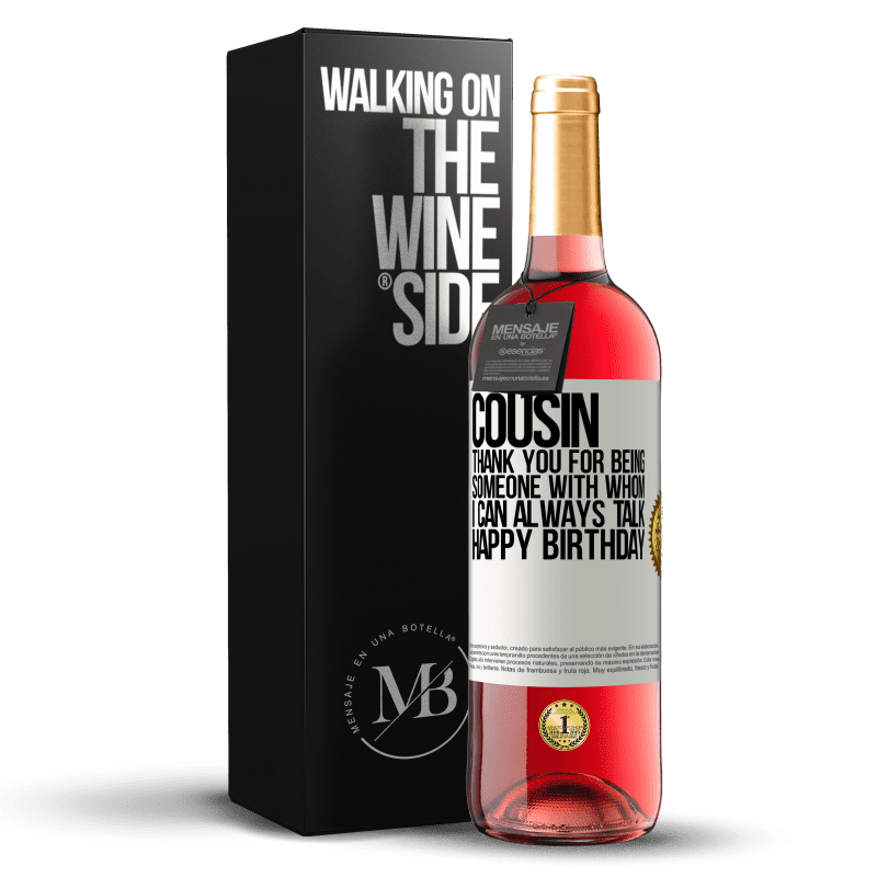 24,95 € Free Shipping | Rosé Wine ROSÉ Edition Cousin. Thank you for being someone with whom I can always talk. Happy Birthday White Label. Customizable label Young wine Harvest 2020 Tempranillo