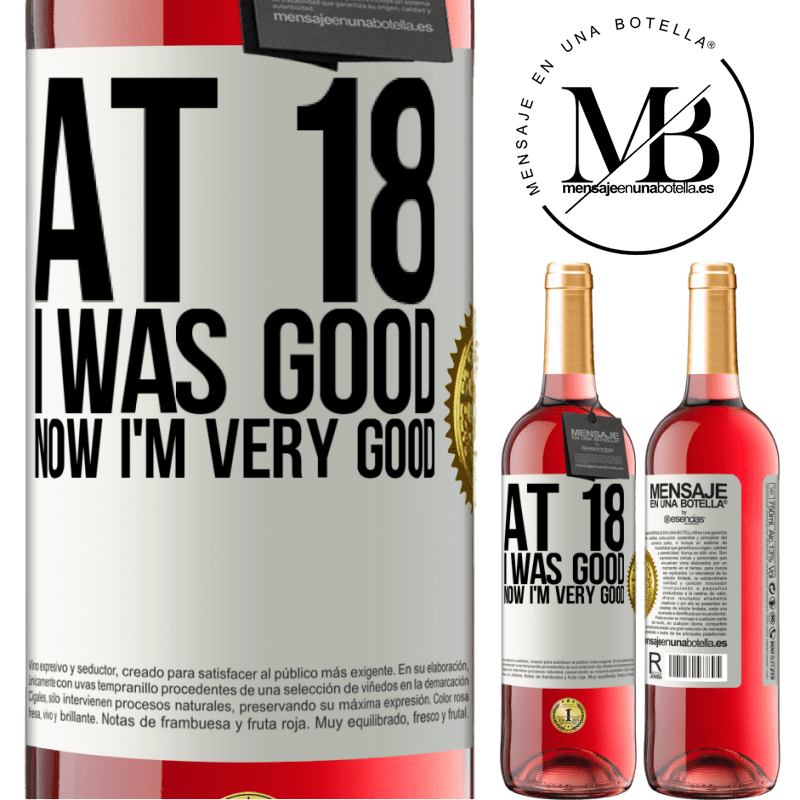24,95 € Free Shipping | Rosé Wine ROSÉ Edition At 18 he was good. Now I'm very good White Label. Customizable label Young wine Harvest 2020 Tempranillo