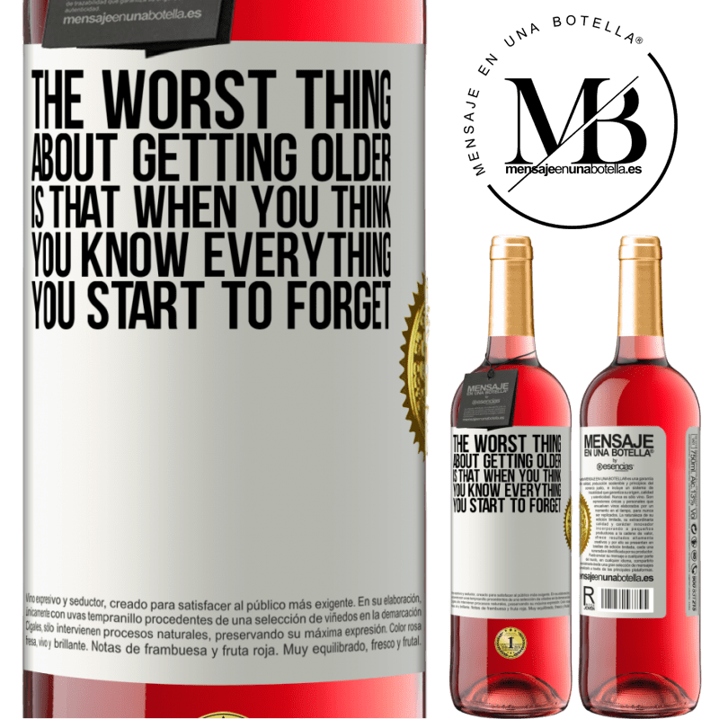 24,95 € Free Shipping   Rosé Wine ROSÉ Edition The worst thing about getting older is that when you think you know everything, you start to forget White Label. Customizable label Young wine Harvest 2020 Tempranillo