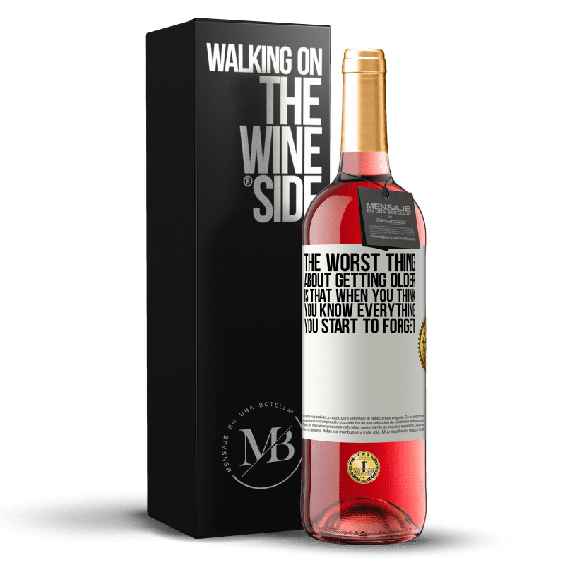 24,95 € Free Shipping | Rosé Wine ROSÉ Edition The worst thing about getting older is that when you think you know everything, you start to forget White Label. Customizable label Young wine Harvest 2020 Tempranillo