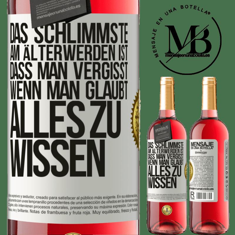 24,95 € Kostenloser Versand   Roséwein ROSÉ Ausgabe Das Schlimmste am Älterwerden ist, dass man vergisst, wenn man glaubt, alles zu wissen Weißes Etikett. Anpassbares Etikett Junger Wein Ernte 2020 Tempranillo