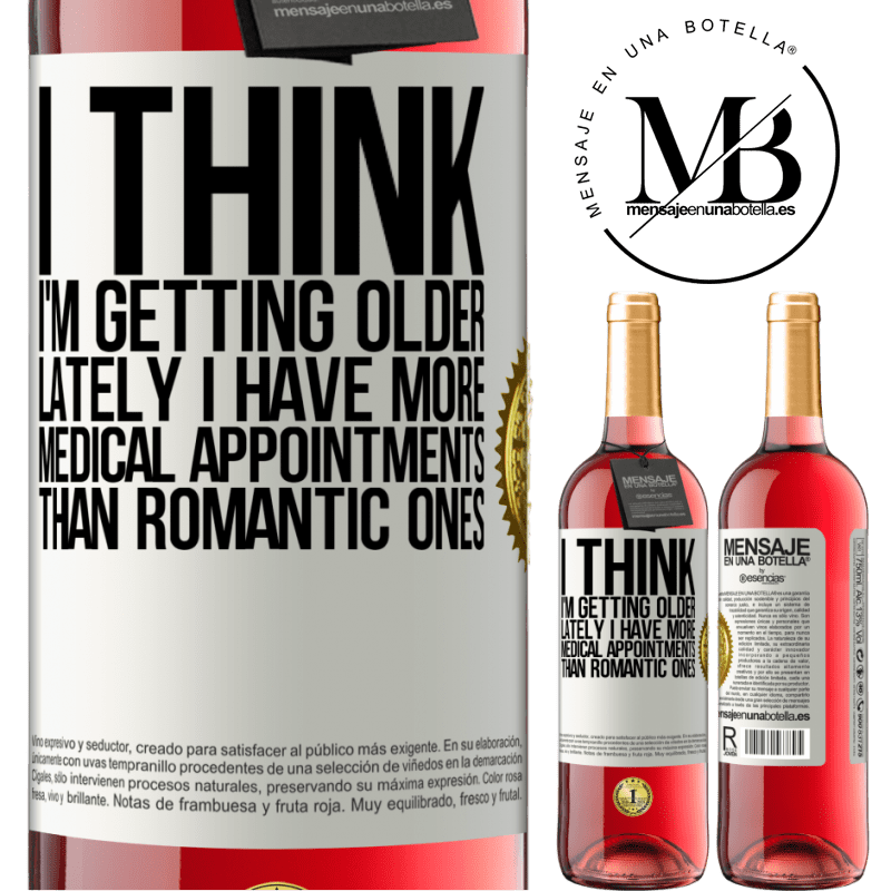 24,95 € Free Shipping | Rosé Wine ROSÉ Edition I think I'm getting older. Lately I have more medical appointments than romantic ones White Label. Customizable label Young wine Harvest 2020 Tempranillo