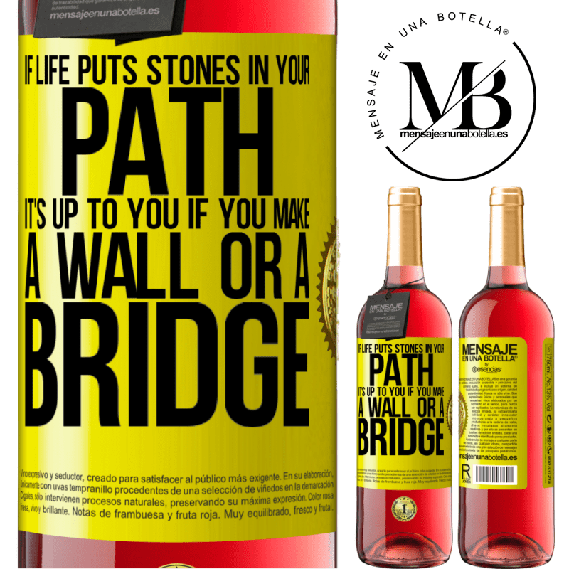 24,95 € Free Shipping   Rosé Wine ROSÉ Edition If life puts stones in your path, it's up to you if you make a wall or a bridge Yellow Label. Customizable label Young wine Harvest 2020 Tempranillo