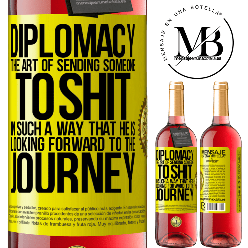 24,95 € Free Shipping | Rosé Wine ROSÉ Edition Diplomacy. The art of sending someone to shit in such a way that he is looking forward to the journey Yellow Label. Customizable label Young wine Harvest 2020 Tempranillo