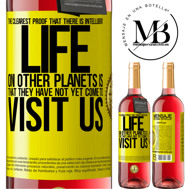 24,95 € Free Shipping | Rosé Wine ROSÉ Edition The clearest proof that there is intelligent life on other planets is that they have not yet come to visit us Yellow Label. Customizable label Young wine Harvest 2020 Tempranillo