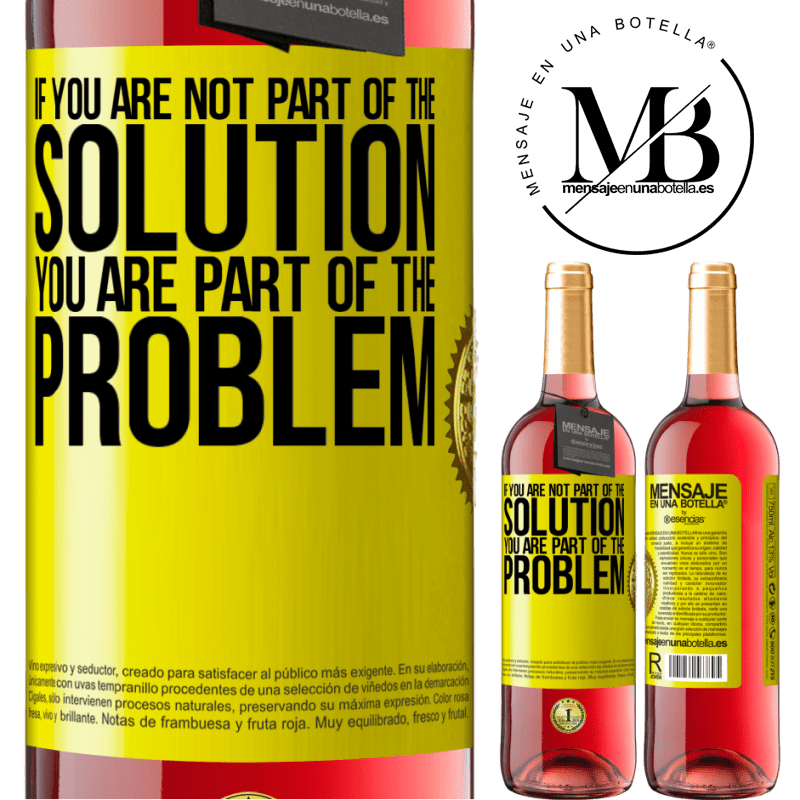 24,95 € Free Shipping   Rosé Wine ROSÉ Edition If you are not part of the solution ... you are part of the problem Yellow Label. Customizable label Young wine Harvest 2020 Tempranillo
