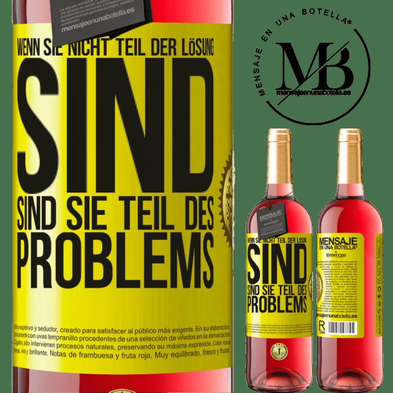 24,95 € Kostenloser Versand | Roséwein ROSÉ Ausgabe Wenn Sie nicht Teil der Lösung sind ... sind Sie Teil des Problems Gelbes Etikett. Anpassbares Etikett Junger Wein Ernte 2020 Tempranillo