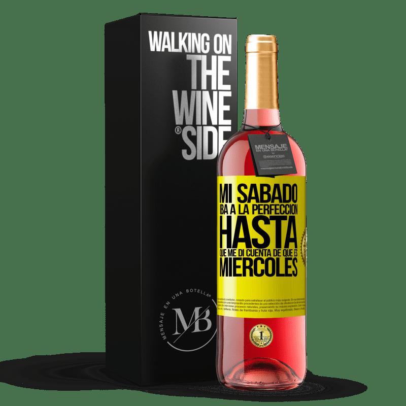 24,95 € Envoi gratuit | Vin rosé Édition ROSÉ Mon samedi allait parfaitement jusqu'à ce que je réalise que c'est mercredi Étiquette Jaune. Étiquette personnalisable Vin jeune Récolte 2020 Tempranillo