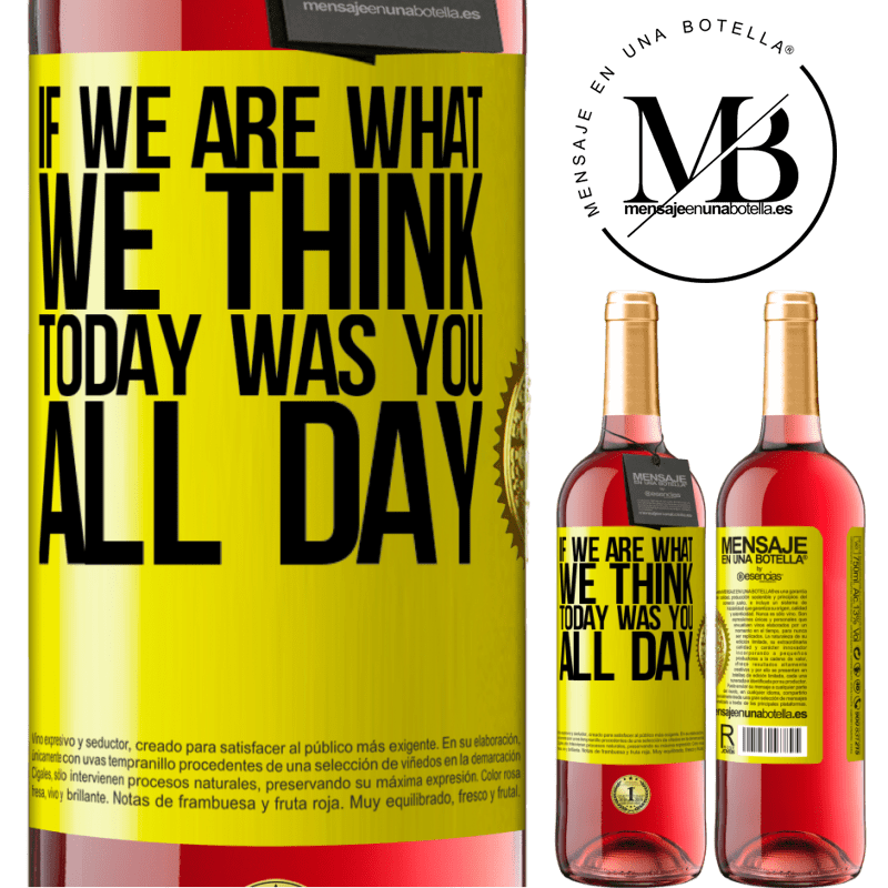 24,95 € Free Shipping   Rosé Wine ROSÉ Edition If we are what we think, today was you all day Yellow Label. Customizable label Young wine Harvest 2020 Tempranillo