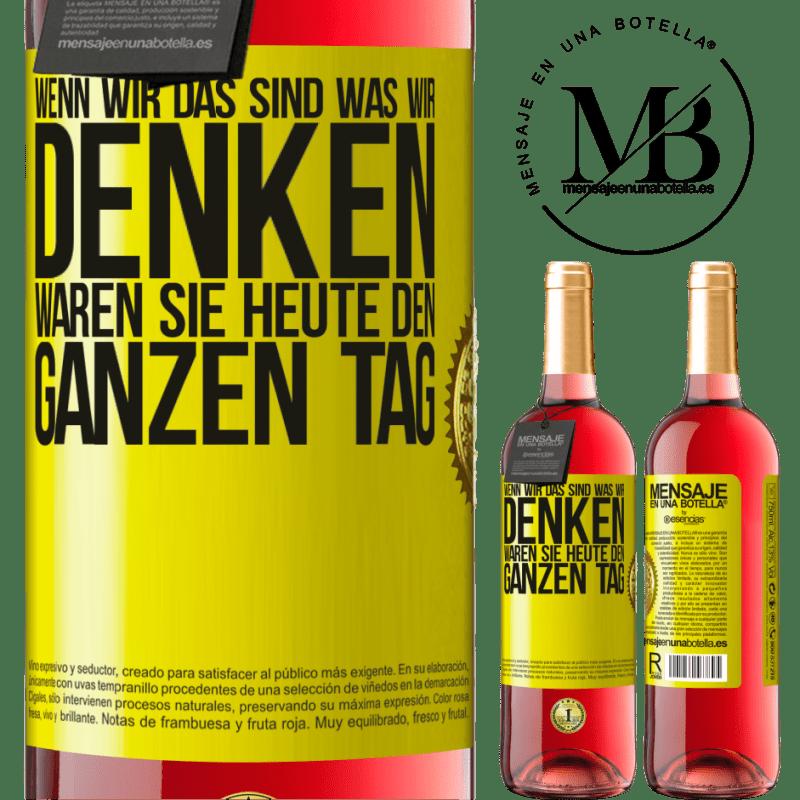 24,95 € Kostenloser Versand | Roséwein ROSÉ Ausgabe Wenn wir das sind, was wir denken, waren Sie heute den ganzen Tag Gelbes Etikett. Anpassbares Etikett Junger Wein Ernte 2020 Tempranillo