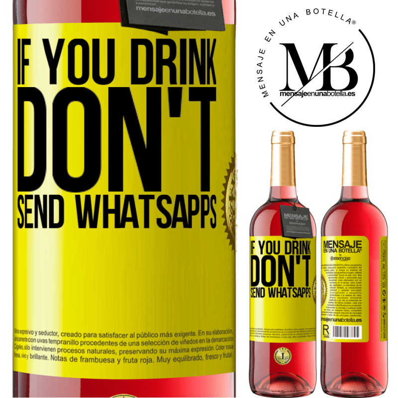 24,95 € Free Shipping   Rosé Wine ROSÉ Edition If you drink, don't send whatsapps Yellow Label. Customizable label Young wine Harvest 2020 Tempranillo