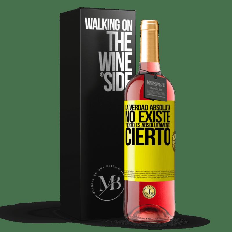 24,95 € Envoi gratuit | Vin rosé Édition ROSÉ La vérité absolue n'existe pas ... et c'est absolument vrai Étiquette Jaune. Étiquette personnalisable Vin jeune Récolte 2020 Tempranillo