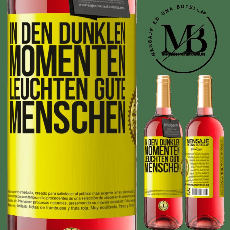 24,95 € Kostenloser Versand | Roséwein ROSÉ Ausgabe In den dunklen Momenten leuchten gute Menschen Gelbes Etikett. Anpassbares Etikett Junger Wein Ernte 2020 Tempranillo