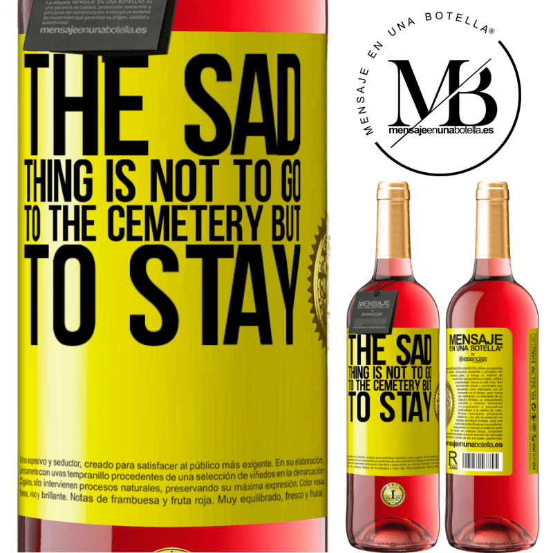 24,95 € Free Shipping   Rosé Wine ROSÉ Edition The sad thing is not to go to the cemetery but to stay Yellow Label. Customizable label Young wine Harvest 2020 Tempranillo