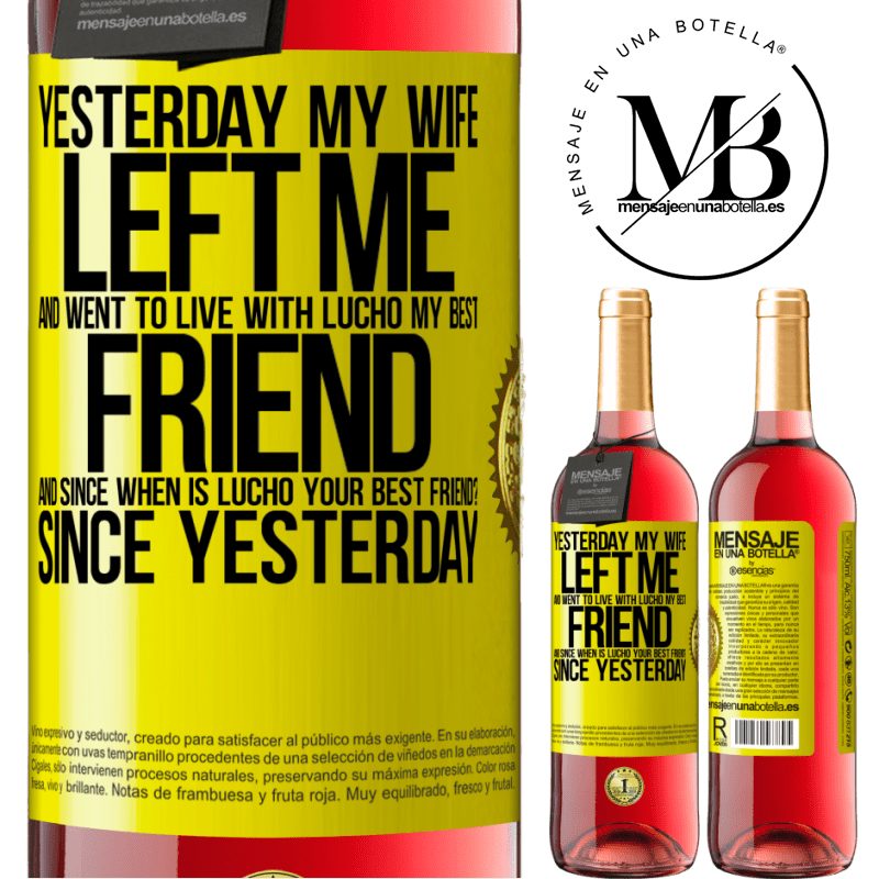 24,95 € Free Shipping   Rosé Wine ROSÉ Edition Yesterday my wife left me and went to live with Lucho, my best friend. And since when is Lucho your best friend? Since Yellow Label. Customizable label Young wine Harvest 2020 Tempranillo