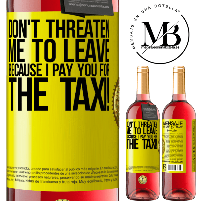 24,95 € Free Shipping | Rosé Wine ROSÉ Edition Don't threaten me to leave because I pay you for the taxi! Yellow Label. Customizable label Young wine Harvest 2020 Tempranillo