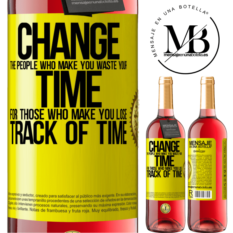 24,95 € Free Shipping | Rosé Wine ROSÉ Edition Change the people who make you waste your time for those who make you lose track of time Yellow Label. Customizable label Young wine Harvest 2020 Tempranillo