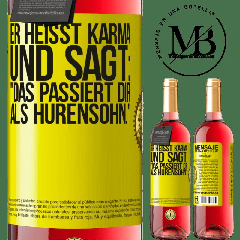 24,95 € Kostenloser Versand | Roséwein ROSÉ Ausgabe Er heißt Karma und sagt: Das passiert dir als Hurensohn. Gelbes Etikett. Anpassbares Etikett Junger Wein Ernte 2020 Tempranillo