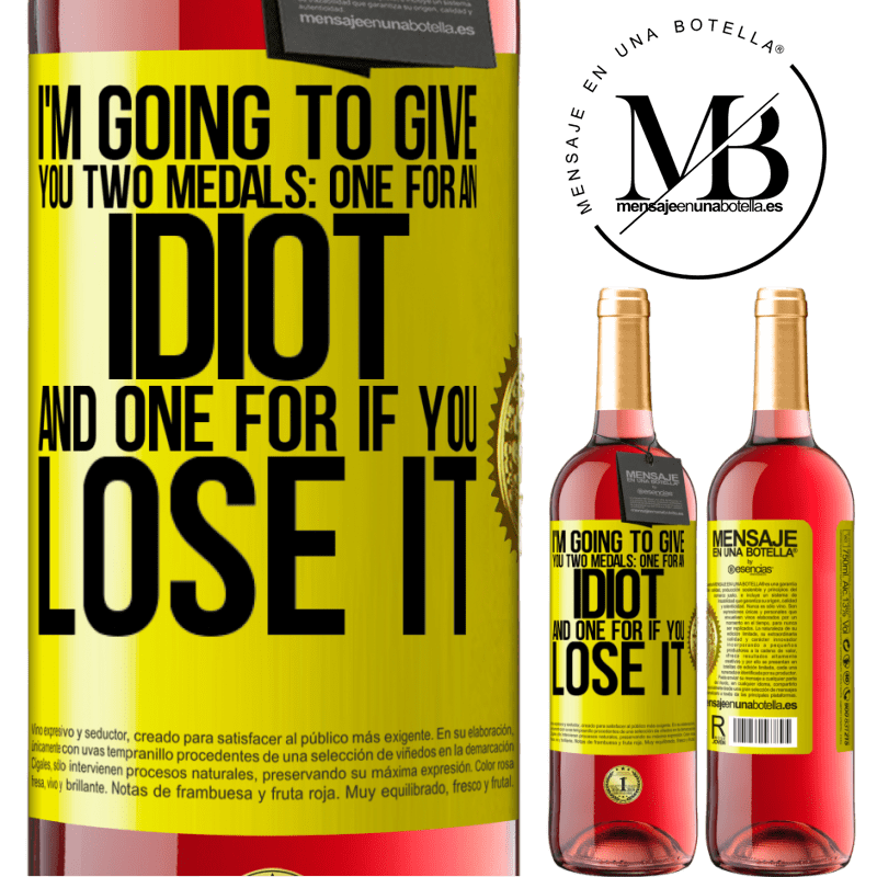 24,95 € Free Shipping   Rosé Wine ROSÉ Edition I'm going to give you two medals: One for an idiot and one for if you lose it Yellow Label. Customizable label Young wine Harvest 2020 Tempranillo
