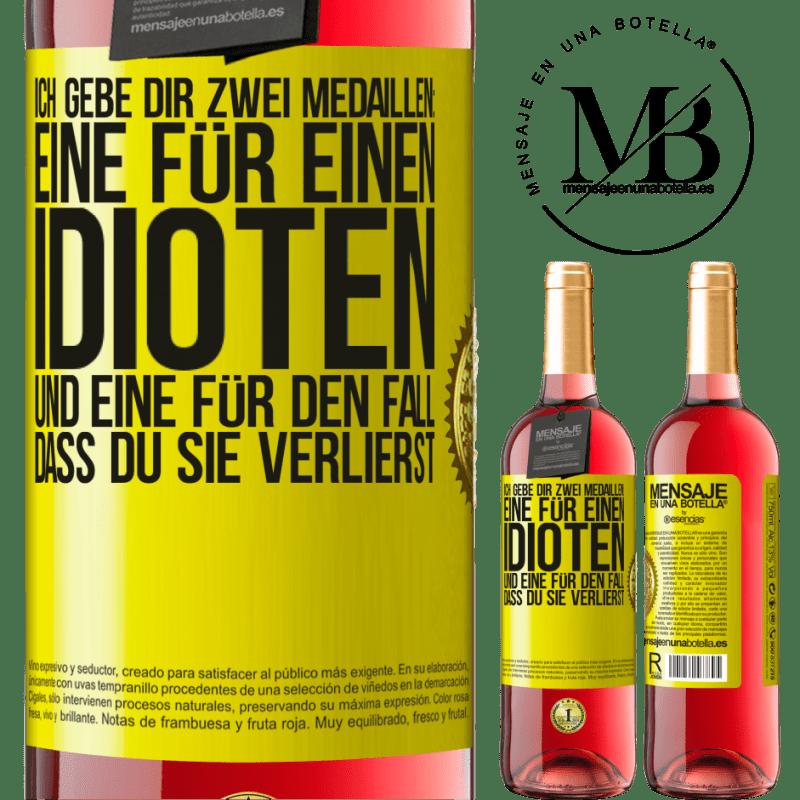 24,95 € Kostenloser Versand | Roséwein ROSÉ Ausgabe Ich gebe dir zwei Medaillen: eine für einen Idioten und eine für den Fall, dass du sie verlierst Gelbes Etikett. Anpassbares Etikett Junger Wein Ernte 2020 Tempranillo