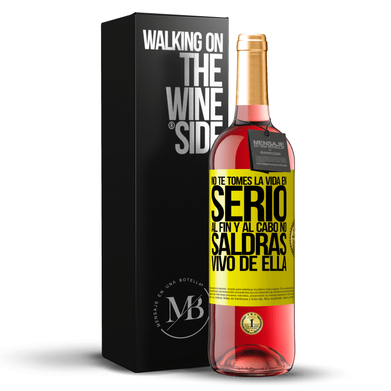 24,95 € Envoi gratuit | Vin rosé Édition ROSÉ Ne prenez pas la vie au sérieux, après tout, vous n'en sortirez pas vivant Étiquette Jaune. Étiquette personnalisable Vin jeune Récolte 2020 Tempranillo