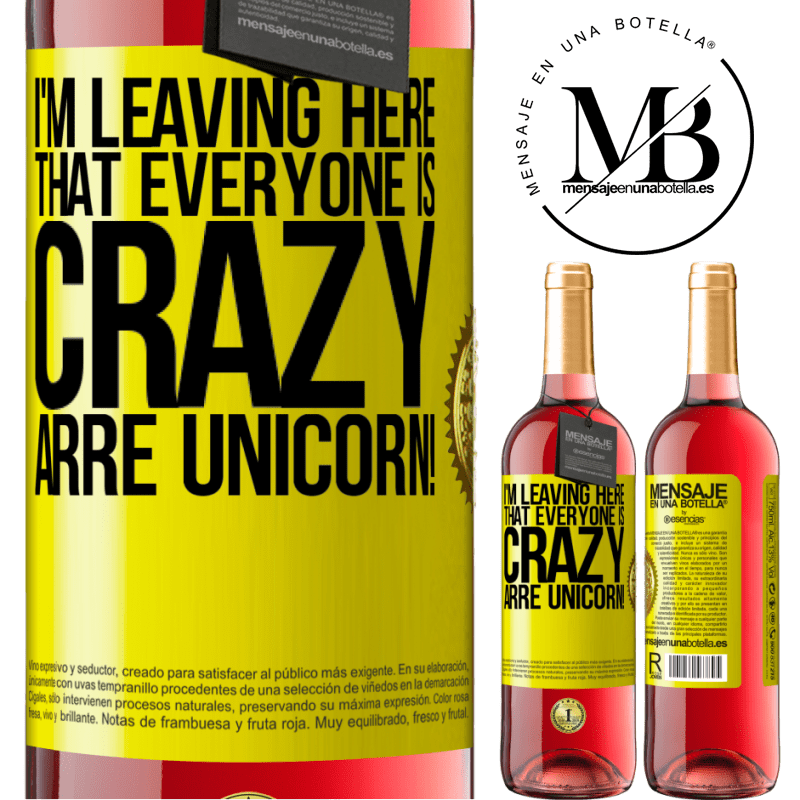 24,95 € Free Shipping   Rosé Wine ROSÉ Edition I'm leaving here that everyone is crazy. Arre unicorn! Yellow Label. Customizable label Young wine Harvest 2020 Tempranillo