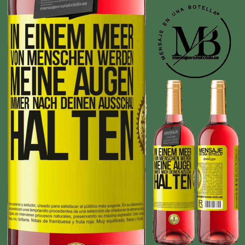 24,95 € Kostenloser Versand | Roséwein ROSÉ Ausgabe In einem Meer von Menschen werden meine Augen immer nach deinen Ausschau halten Gelbes Etikett. Anpassbares Etikett Junger Wein Ernte 2020 Tempranillo