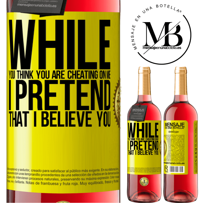 24,95 € Free Shipping | Rosé Wine ROSÉ Edition While you think you are cheating on me, I pretend that I believe you Yellow Label. Customizable label Young wine Harvest 2020 Tempranillo