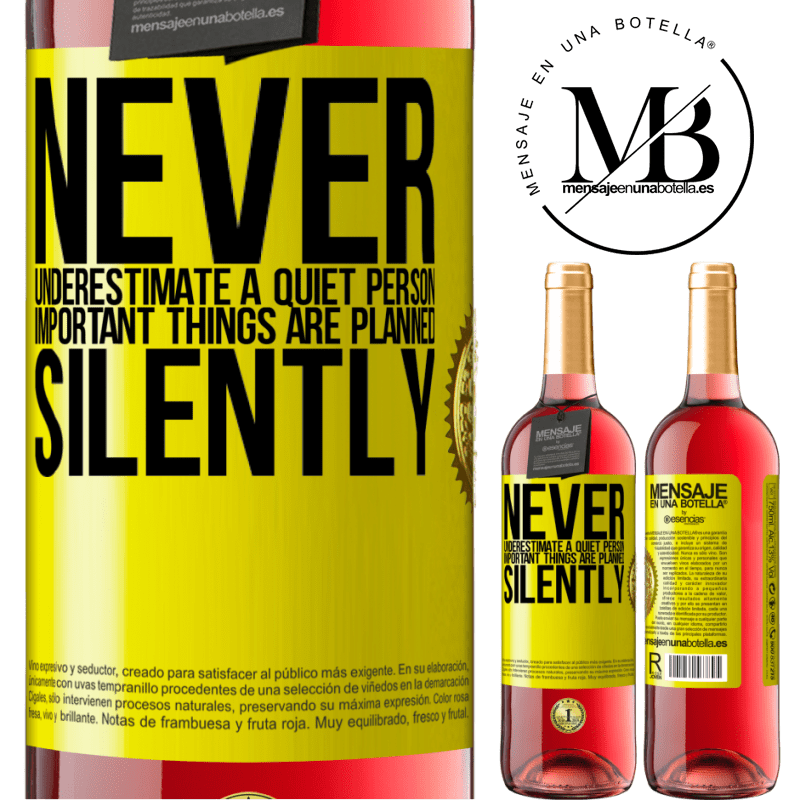 24,95 € Free Shipping | Rosé Wine ROSÉ Edition Never underestimate a quiet person, important things are planned silently Yellow Label. Customizable label Young wine Harvest 2020 Tempranillo