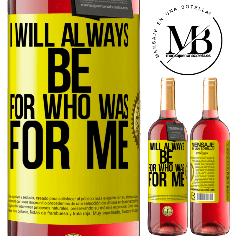 24,95 € Free Shipping   Rosé Wine ROSÉ Edition I will always be for who was for me Yellow Label. Customizable label Young wine Harvest 2020 Tempranillo