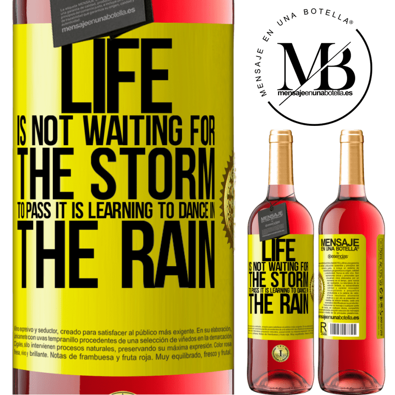 24,95 € Free Shipping | Rosé Wine ROSÉ Edition Life is not waiting for the storm to pass. It is learning to dance in the rain Yellow Label. Customizable label Young wine Harvest 2020 Tempranillo
