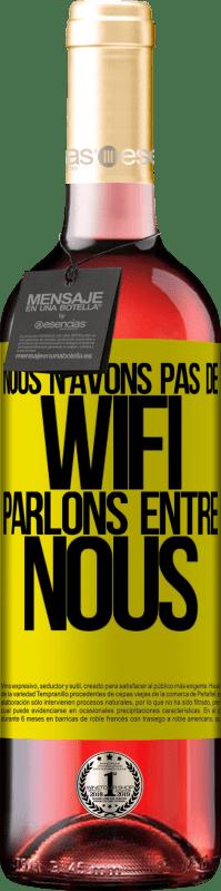 24,95 € Envoi gratuit   Vin rosé Édition ROSÉ Nous n'avons pas de WiFi, parlons entre nous Étiquette Jaune. Étiquette personnalisable Vin jeune Récolte 2020 Tempranillo