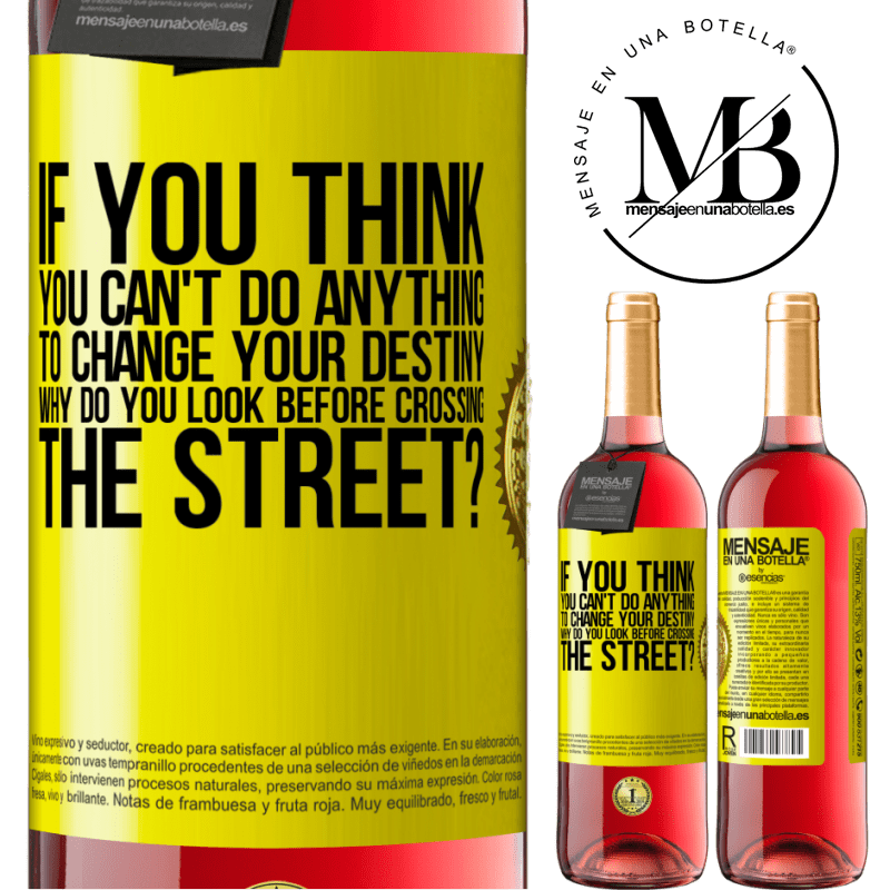24,95 € Free Shipping | Rosé Wine ROSÉ Edition If you think you can't do anything to change your destiny, why do you look before crossing the street? Yellow Label. Customizable label Young wine Harvest 2020 Tempranillo