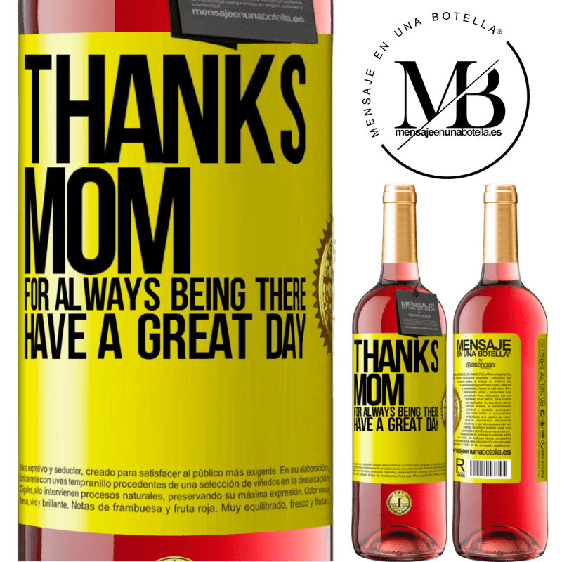 24,95 € Free Shipping   Rosé Wine ROSÉ Edition Thanks mom, for always being there. Have a great day Yellow Label. Customizable label Young wine Harvest 2020 Tempranillo
