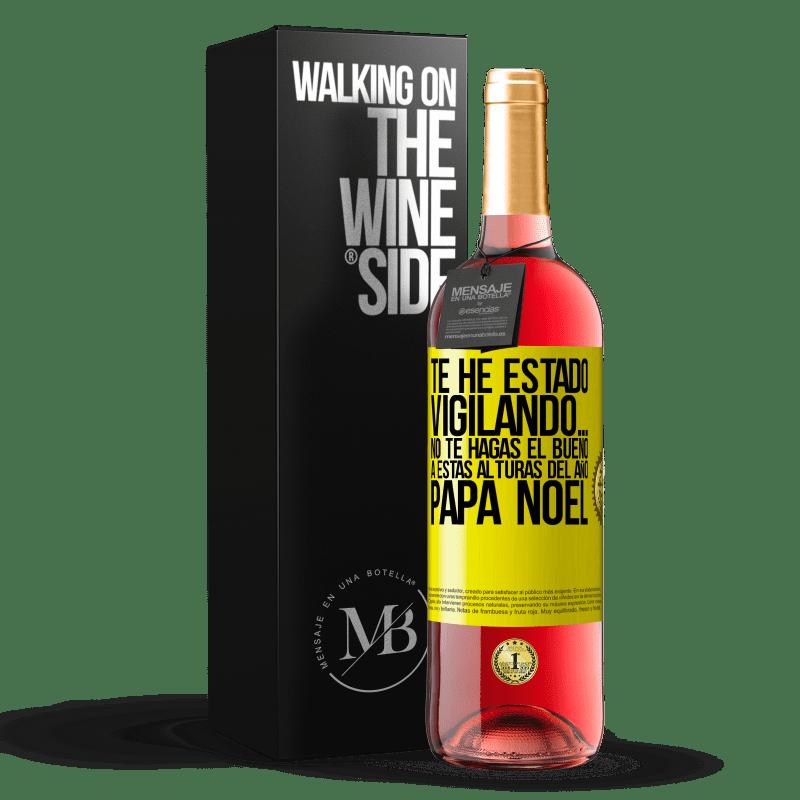24,95 € Envoi gratuit | Vin rosé Édition ROSÉ Je t'ai regardé ... Ne sois pas bon à cette période de l'année. Père Noël Étiquette Jaune. Étiquette personnalisable Vin jeune Récolte 2020 Tempranillo