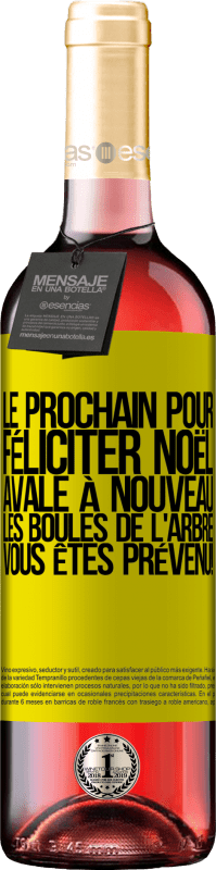 24,95 € Envoi gratuit   Vin rosé Édition ROSÉ Le prochain pour féliciter Noël avale à nouveau les boules de l'arbre. Vous êtes prévenu! Étiquette Jaune. Étiquette personnalisable Vin jeune Récolte 2020 Tempranillo