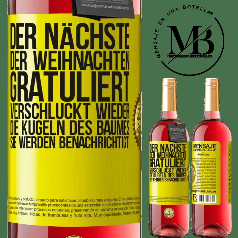 24,95 € Kostenloser Versand | Roséwein ROSÉ Ausgabe Der nächste, der Weihnachten gratuliert, verschluckt wieder die Kugeln des Baumes. Sie werden benachrichtigt! Gelbes Etikett. Anpassbares Etikett Junger Wein Ernte 2020 Tempranillo