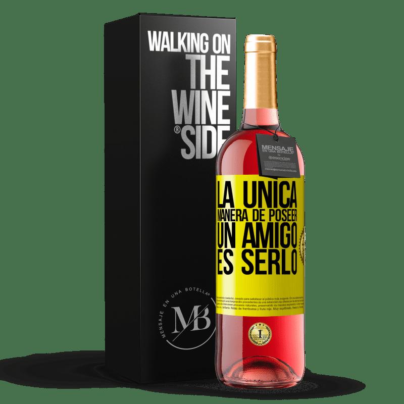 24,95 € Envoi gratuit   Vin rosé Édition ROSÉ La seule façon de posséder un ami est d'être un ami Étiquette Jaune. Étiquette personnalisable Vin jeune Récolte 2020 Tempranillo